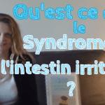 Qu est ce que le syndrome de l intestin irritable
