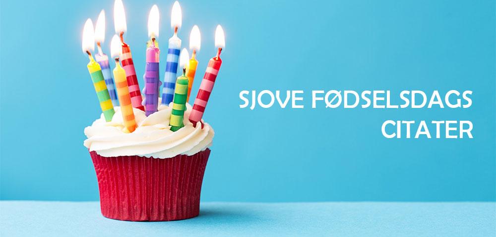 citater om fødselsdag Sjove fødselsdags citater   Find et sjovt fødselsdagscitat lige her! citater om fødselsdag