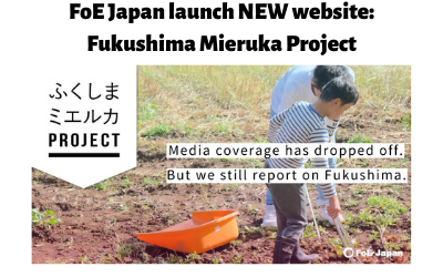 FoE Japan launch NEW website: Fukushima Mieruka Project