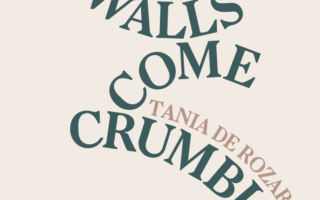 Not for the Faint of Heart: Tania De Rozario's And the Walls Come Crumbling Down