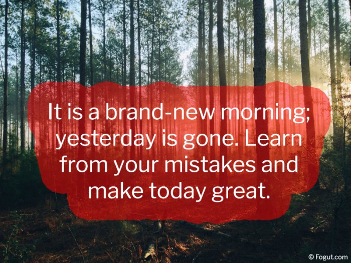 It is a brand-new morning; yesterday is gone