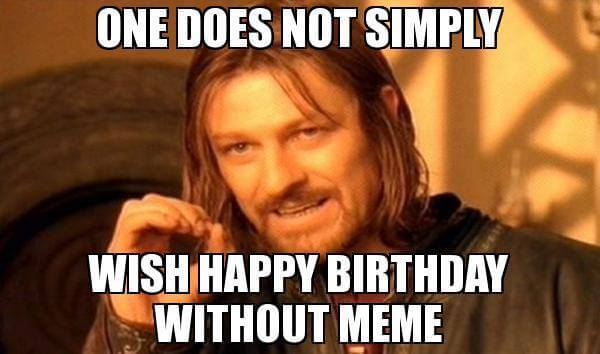 one does not simply wish happy birthday