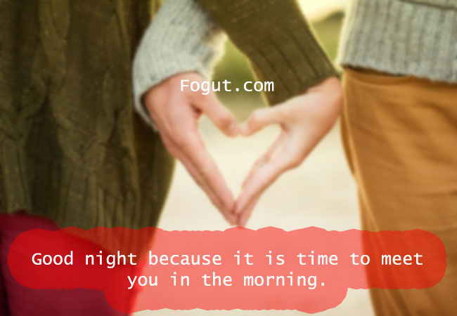 Good night because it is time to meet you in the morning.