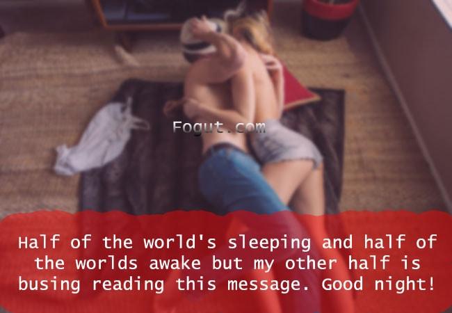 Half of the world's sleeping and half of the worlds awake.