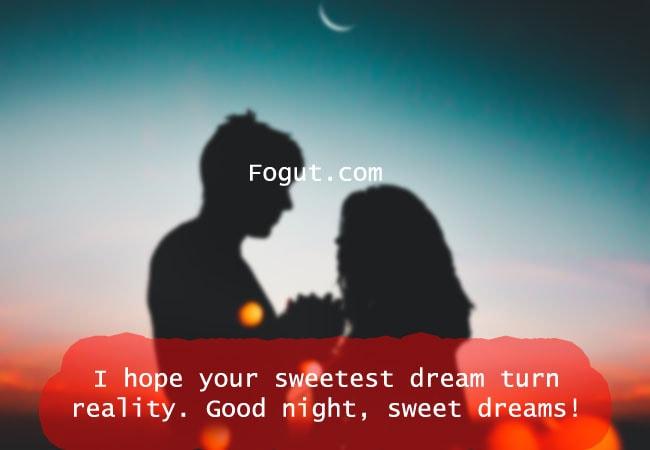 I hope your sweetest dream turn reality. Good night, sweet dreams!