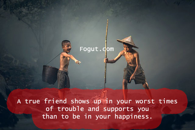 A true friend shows up in your worst times