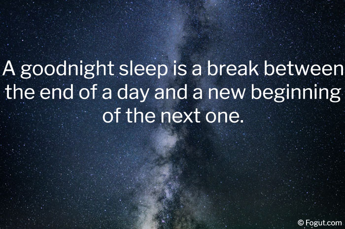 A goodnight sleep is a break between the end of a day