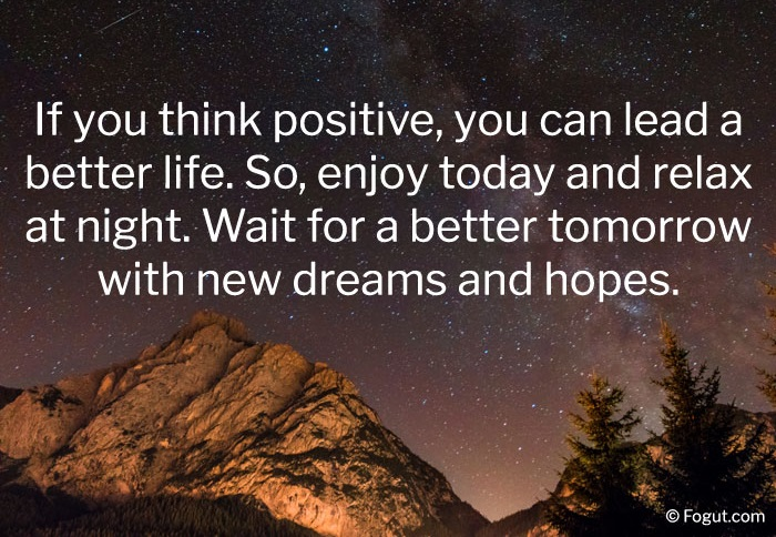 If you think positive, you can lead a better life.