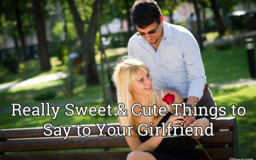 really sweet & cute things to say to your girlfriend