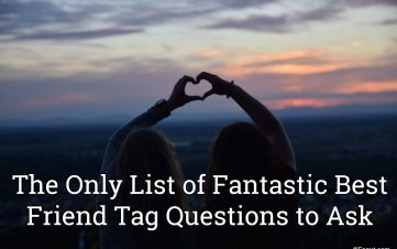 the only list of fantastic best friend tag questions to ask