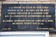 "This plaque is located on the outside of an elementary school. It reads: ""To the memory of the students of this school deported from 1942 to 1944 because the were born Jewish, innocent victimes of Nazi barbarity with the complicity of the Vichy government. They were exterminated in the death camps. 140 children living in the 2nd. 22nd of March 2003. Never forget them."""
