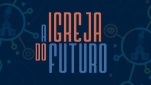 """Saiba mais sobre """"A Igreja do Futuro"""", e-book gratuito que a RTM lança nesta quarta (9/12)"""