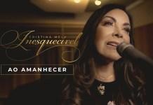 """""""Ao Amanhecer"""" é a primeira música do projeto """"Live Session Inesquecível"""" de Cristina Mel"""