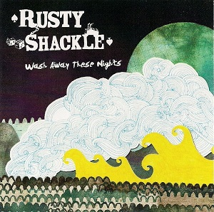Rusty Shackle WASH AWAY THESE NIGHTS