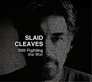 SLAID CLEAVES STILL FIGHTING THE WAR