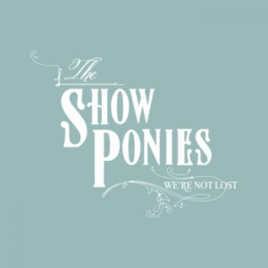The Show Ponies - We're not lost