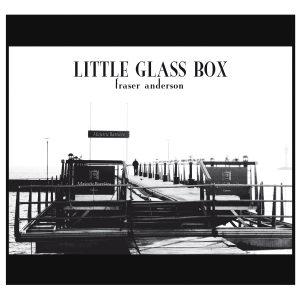 FRASER ANDERSON – Little Glass Box