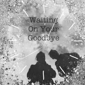 waiting-on-your-goodbye