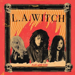 Best Album L.A. Witch Play With Fire