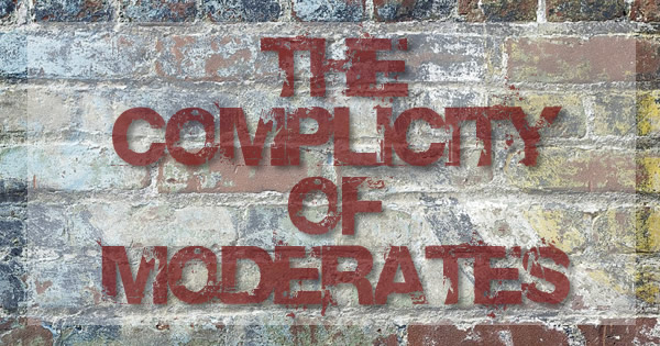 the complicity of moderates