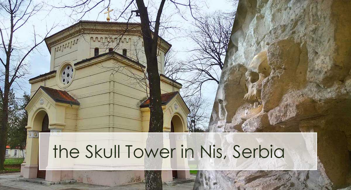 The Skull Tower In Nis, Serbia (Ćele Kula): Quite Creepy, Yet Inspiring