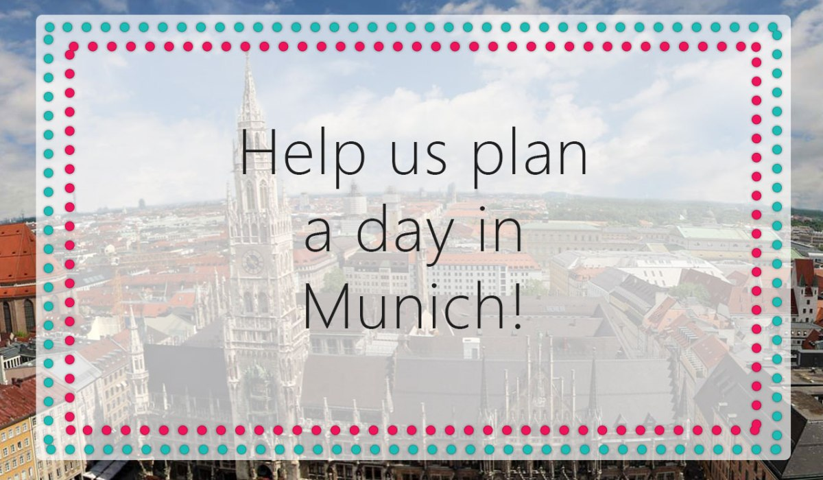 Help Us Plan A Day In Munich