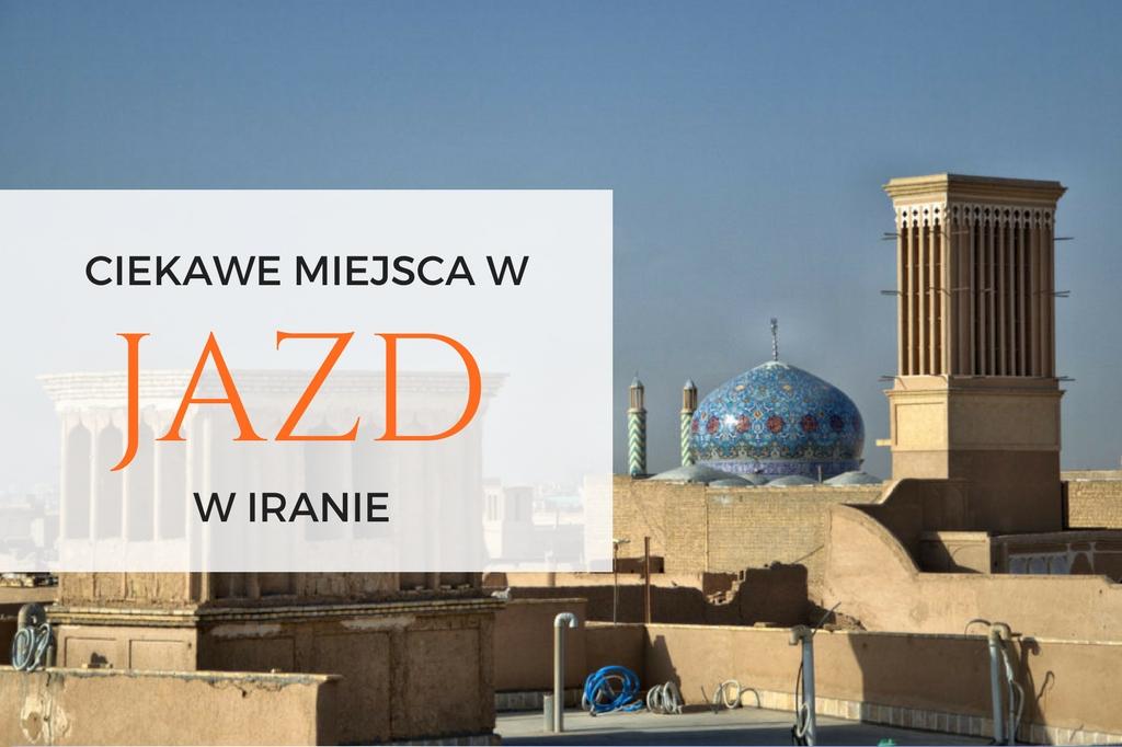 miasto jazd iran - atrakcje jazd - ciekawe miejsca w jazd