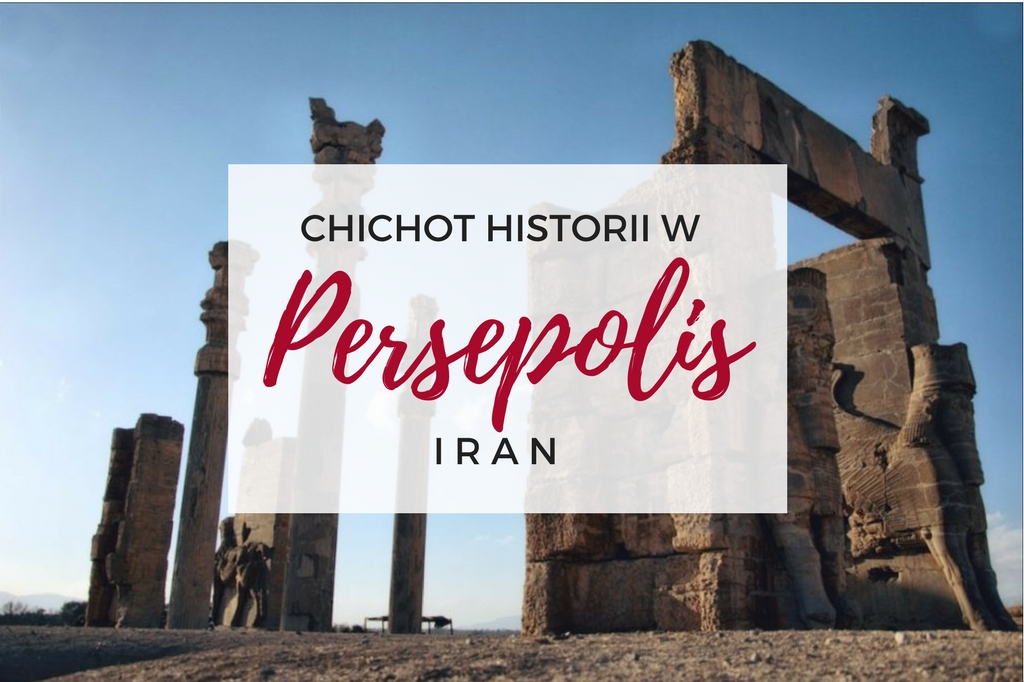 persepolis w iranie - informacje praktyczne - jak dojechać do persepolis