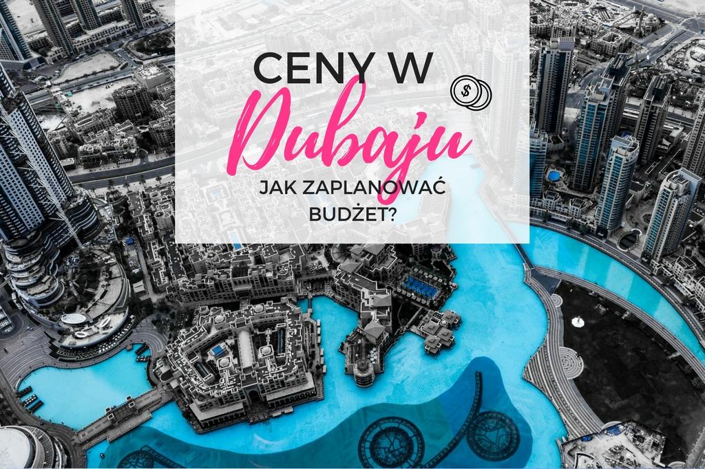 Ceny w Dubaju czyli czy w Dubaju jest drogo?