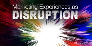 creating marketing disruption using customer experiences