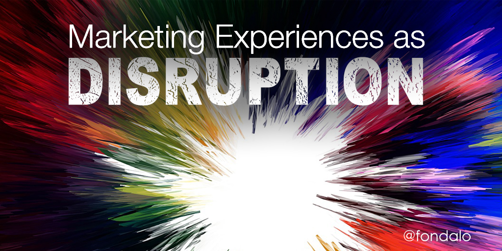 Marketing Experiences As Disruption