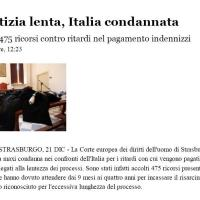 ANSA, 21dic2010 - Giustizia lenta, Italia condannata dalla Corte Europea dei diritti dell'uomo di Strasburgo.
