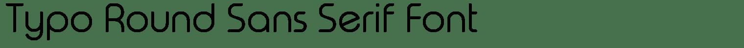 Typo Round Sans Serif Font