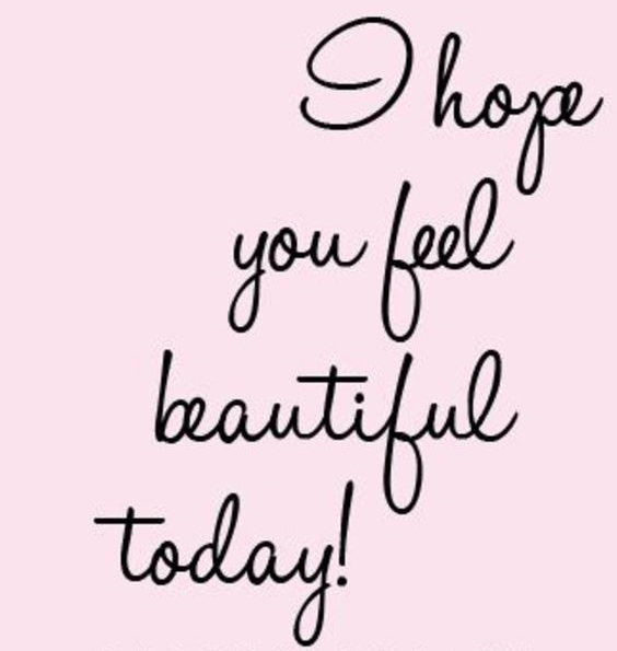 I hope you feel beautiful today!
