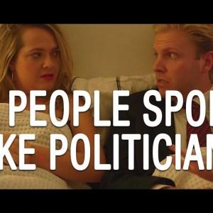 If Regular People Spoke Like Politicians