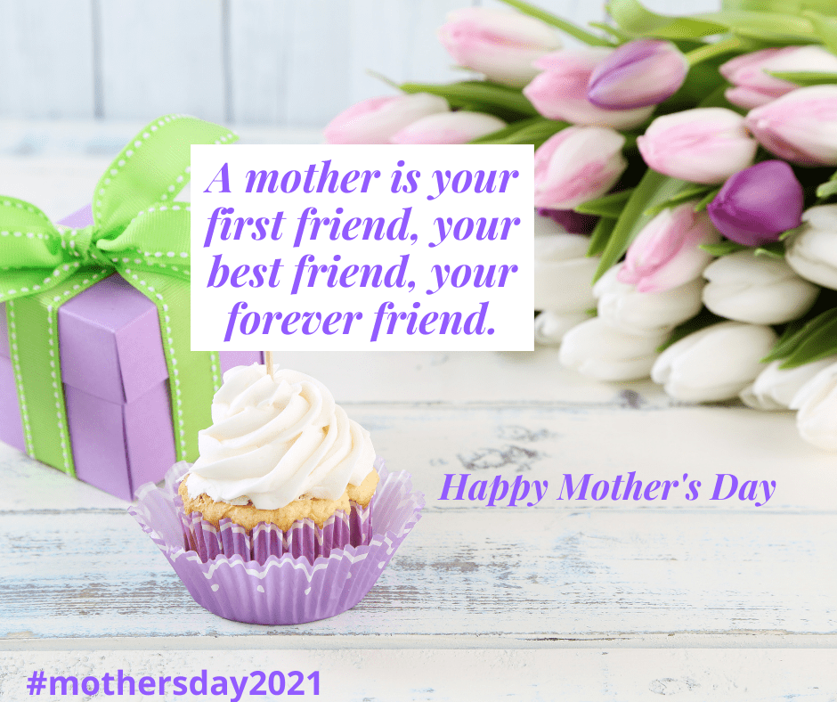 A mother is your first friend, your best friend, and your forever friend #mothersday2021