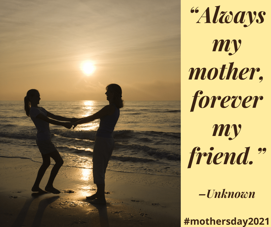 Always my mother, forever my friend #mothersday2021