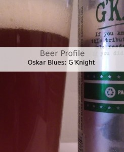 Beer Profile: Oskar Blues G'Knight Imperial Red IPA