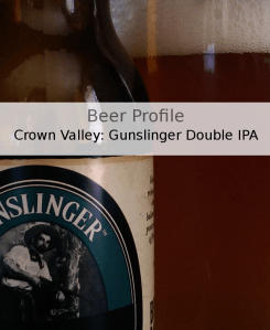 Beer Profile: Crown Valley Gunslinger IPA
