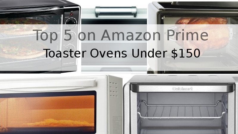 The Top 5 Toaster Ovens On Amazon Prime