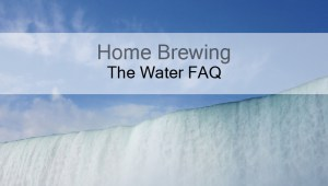 Home Brewing – The Water FAQ (aka Turning Water Into Fine)