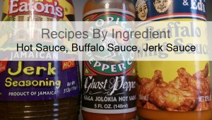 Recipes By Ingredient – Buffalo Sauce, Hot Sauce, Jerk Sauce. 8 Great Recipes That Bring The Heat!