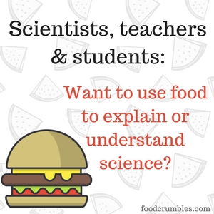 Scientists, teachers & students - want to use food to explain or understand science? At foodcrumbles.com we can help you get started.
