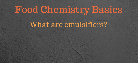 Food chemistry basics - what are emulsifiers