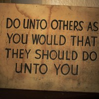 """Do Unto Others As You Would Have Done Unto You"" -Jesus Christ"