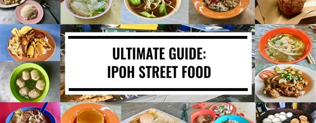 Ultimate Guide - Ipoh Street Food Guide