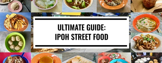 Ultimate Guide - Ipoh Street Food