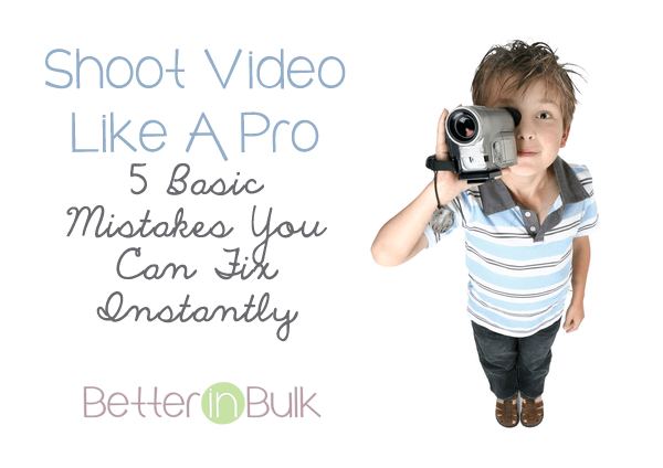 Shoot Video Like A Pro – 5 Basic Mistakes You Can Fix Instantly