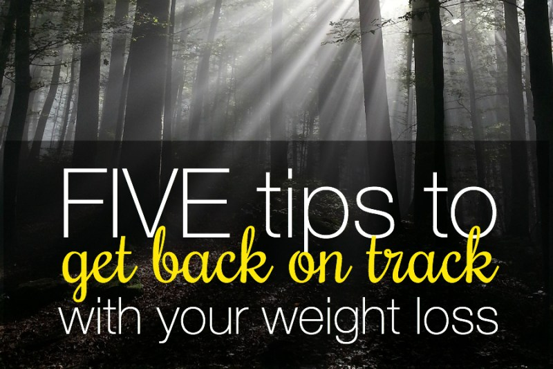 5 tips to get back on track with your weight loss