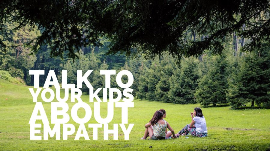 Talk to your kids about empathy